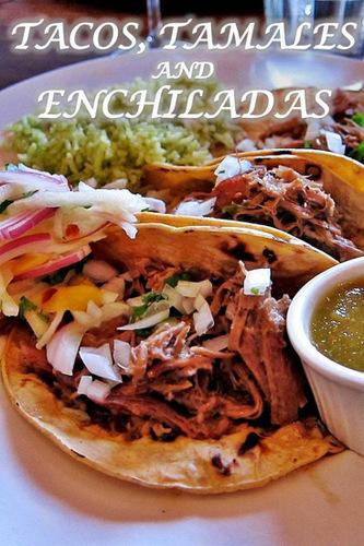 Tacos Tamales and Enchiladas